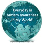 Everyday is Autism Awareness in My World!