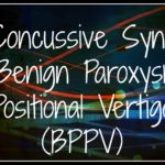 My Experience with Post-Concussive Syndrome and Benign Paroxysmal Positional Vertigo (BPPV)