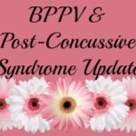 BPPV and Post-Concussive Syndrome Update ~ Plus New Primary Doctor