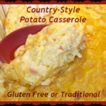 Country-Style Potato Casserole ~ Gluten Free or Traditional