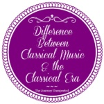 Difference Between Classical Music and the Classical Era