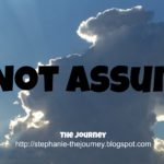 Do Not Assume…