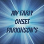 My Early Onset Parkinson's