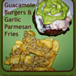 Guacamole Burgers and Garlic Parmesan Fries ~ Easily Gluten Free