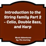 Introduction to the String Family Part 2 – Cello, Double Bass, and Harp