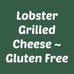 Lobster Grilled Cheese ~ Gluten Free or Traditional