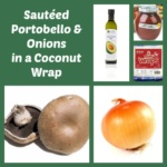 Sautéed Portobello and Onions in a Coconut Wrap ~ Gluten Free
