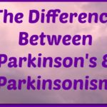 The Difference Between Parkinson's and Parkinsonism ~ As Well As My New Diagnosis