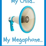 My Child… My Megaphone ~ Kids Say the Darnedest Things
