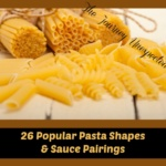 26 Popular Pasta Shapes and Sauce Pairings ~ Infographic Included